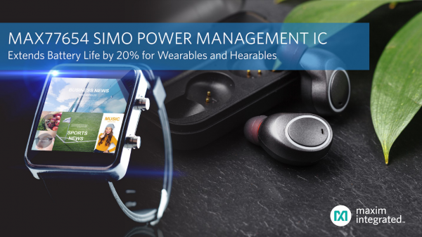 Maxim发布下一代SIMO电源管理IC,使可穿戴及耳戴式设备方案尺寸减半、电池寿命延长20%